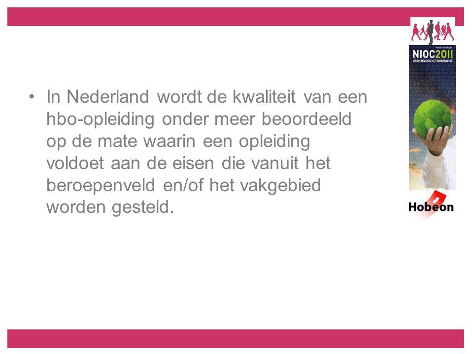 In Nederland wordt de kwaliteit van een hbo-opleiding onder meer beoordeeld op de mate waarin een opleiding voldoet aan de eisen die vanuit het beroepenveld en/of het vakgebied worden gesteld.