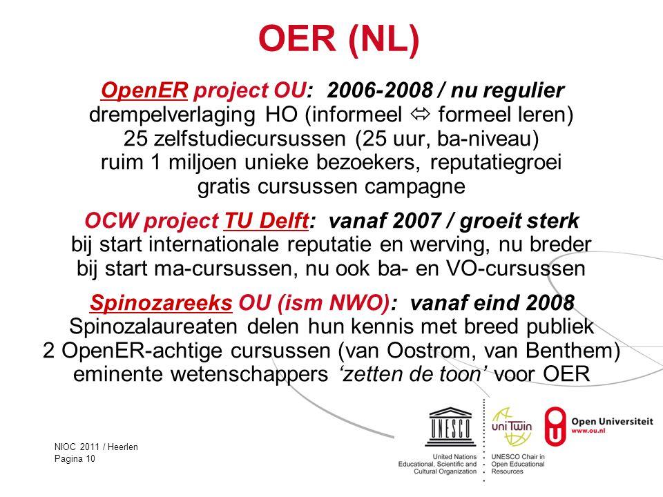 NIOC 2011 / Heerlen Pagina 10 OER (NL) OpenEROpenER project OU: 2006-2008 / nu regulier drempelverlaging HO (informeel  formeel leren) 25 zelfstudiec