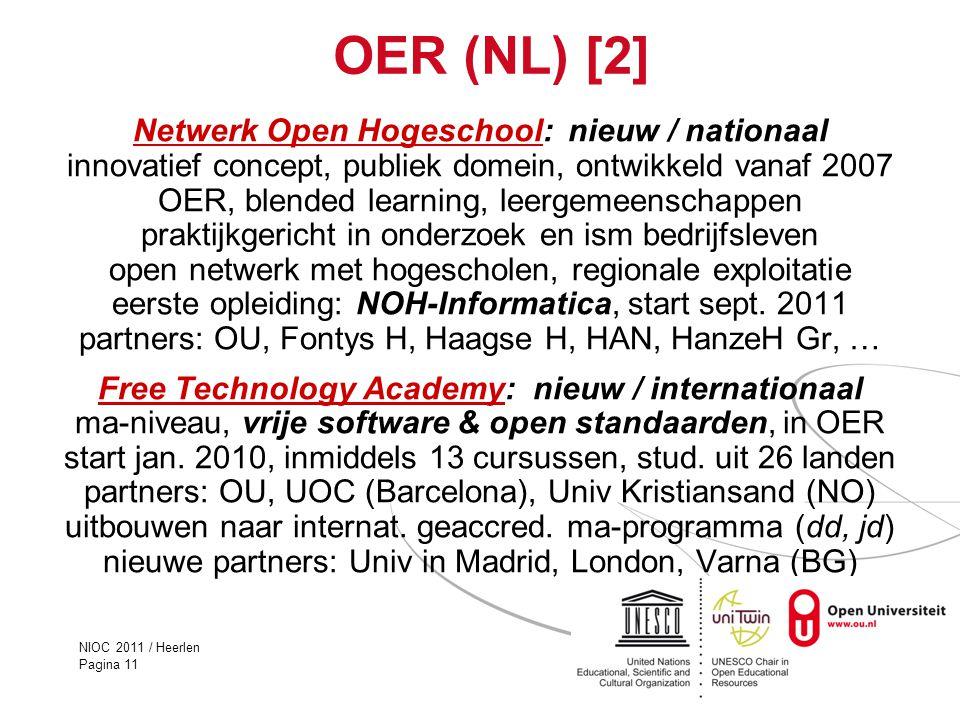 NIOC 2011 / Heerlen Pagina 11 OER (NL) [2] Netwerk Open HogeschoolNetwerk Open Hogeschool: nieuw / nationaal innovatief concept, publiek domein, ontwi