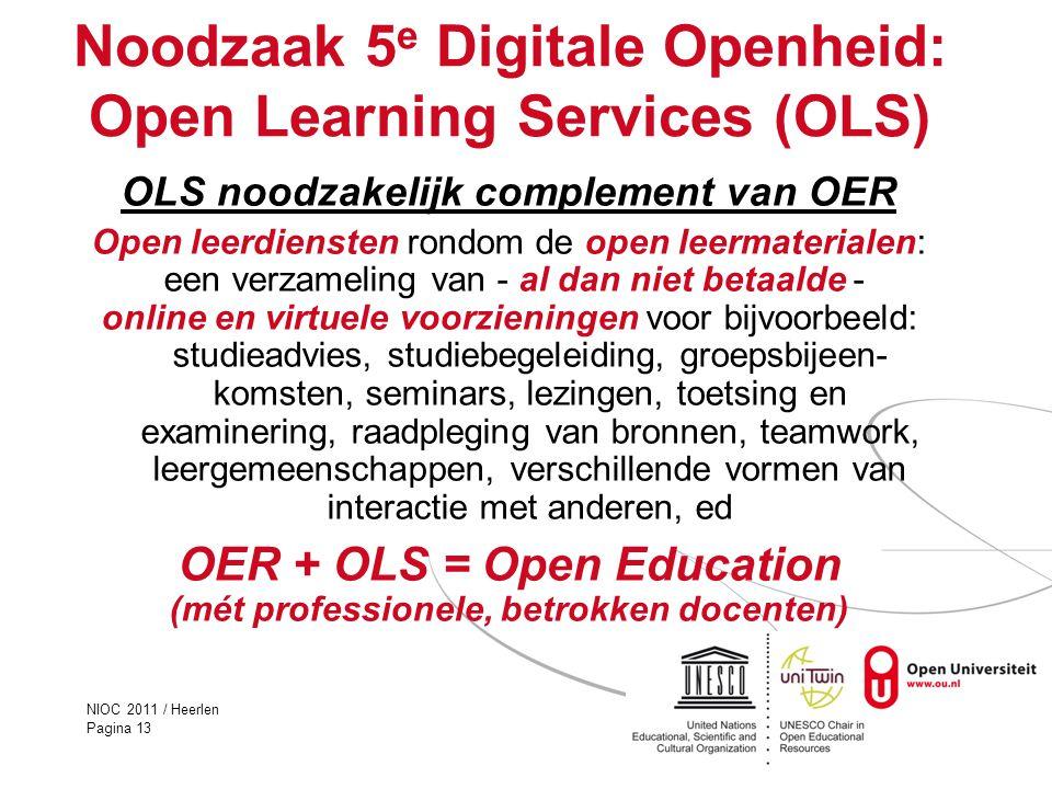 NIOC 2011 / Heerlen Pagina 13 Noodzaak 5 e Digitale Openheid: Open Learning Services (OLS) OLS noodzakelijk complement van OER Open leerdiensten rondo
