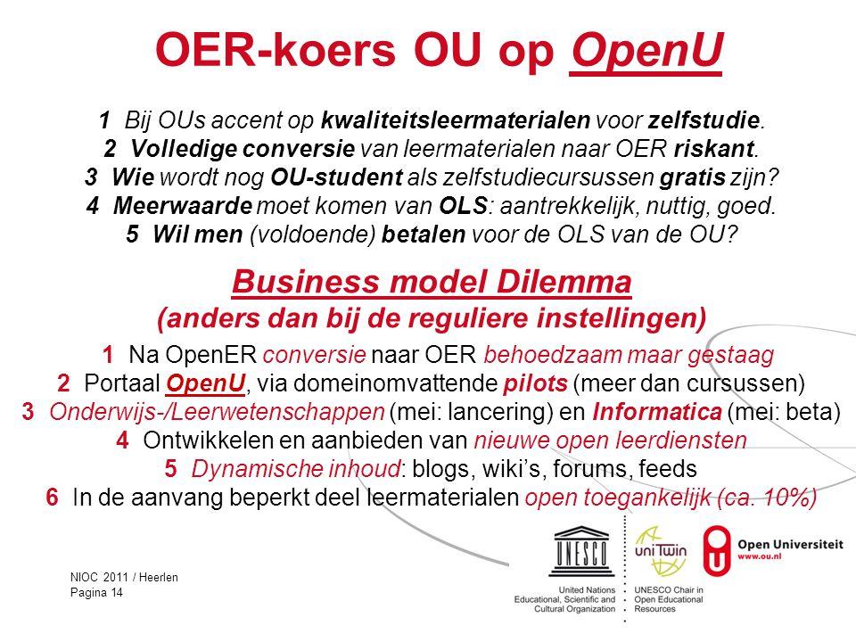 NIOC 2011 / Heerlen Pagina 14 OER-koers OU op OpenU 1 Bij OUs accent op kwaliteitsleermaterialen voor zelfstudie. 2 Volledige conversie van leermateri