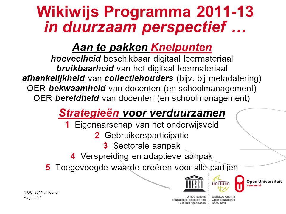 NIOC 2011 / Heerlen Pagina 17 Wikiwijs Programma 2011-13 in duurzaam perspectief … Aan te pakken Knelpunten hoeveelheid beschikbaar digitaal leermater