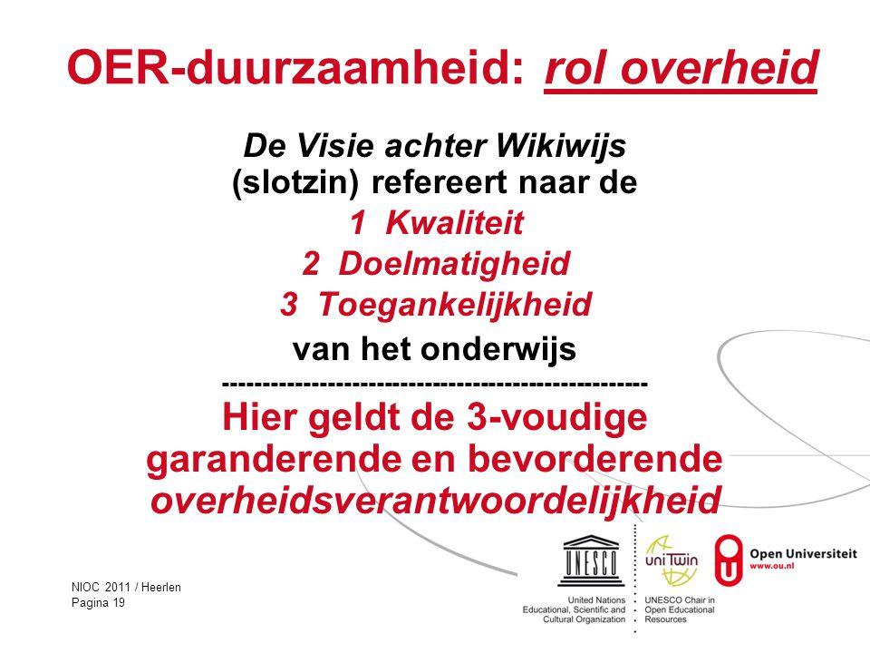 NIOC 2011 / Heerlen Pagina 19 OER-duurzaamheid: rol overheid De Visie achter Wikiwijs (slotzin) refereert naar de 1 Kwaliteit 2 Doelmatigheid 3 Toegan