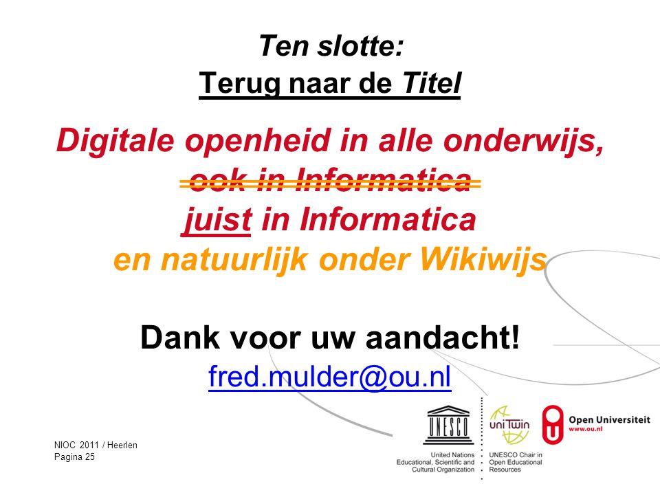 NIOC 2011 / Heerlen Pagina 25 Ten slotte: Terug naar de Titel Digitale openheid in alle onderwijs, ook in Informatica juist in Informatica en natuurli