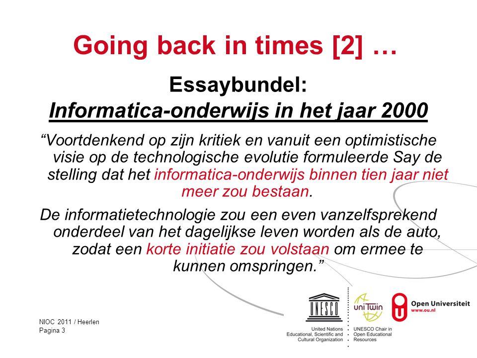 """NIOC 2011 / Heerlen Pagina 3 Going back in times [2] … Essaybundel: Informatica-onderwijs in het jaar 2000 """"Voortdenkend op zijn kritiek en vanuit een"""