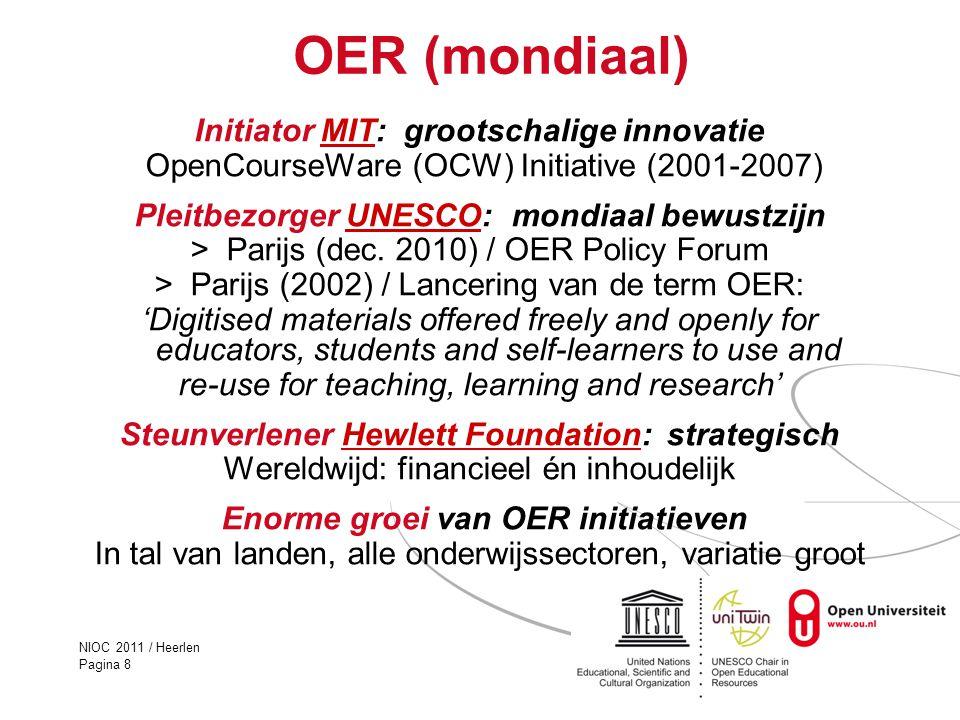 NIOC 2011 / Heerlen Pagina 8 OER (mondiaal) Initiator MIT: grootschalige innovatieMIT OpenCourseWare (OCW) Initiative (2001-2007) Pleitbezorger UNESCO