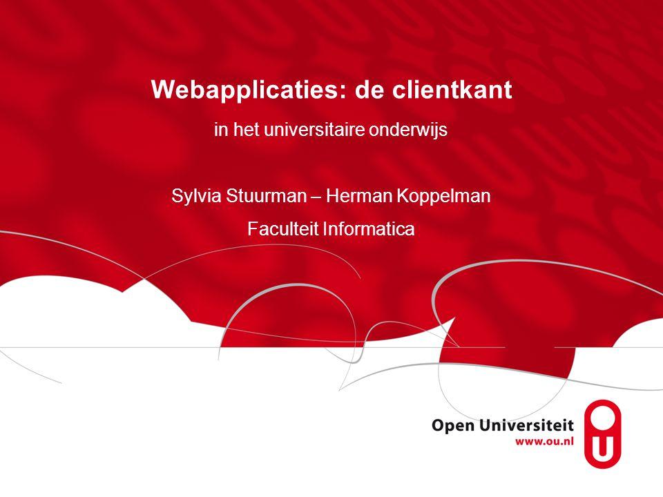 Webapplicaties: de clientkant in het universitaire onderwijs Sylvia Stuurman – Herman Koppelman Faculteit Informatica