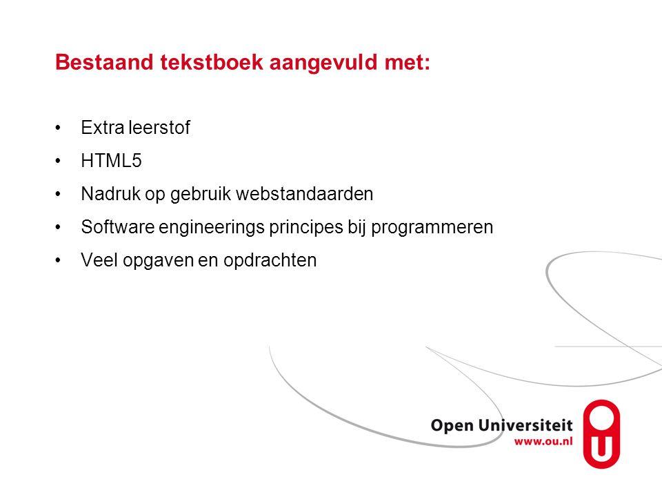 Bestaand tekstboek aangevuld met: Extra leerstof HTML5 Nadruk op gebruik webstandaarden Software engineerings principes bij programmeren Veel opgaven en opdrachten