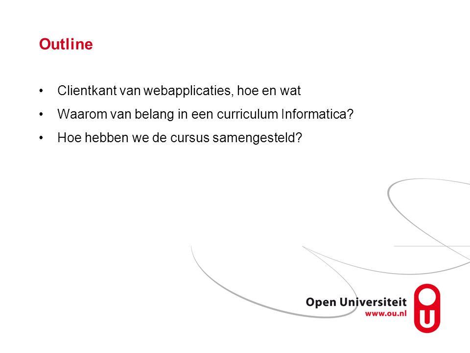 Outline Clientkant van webapplicaties, hoe en wat Waarom van belang in een curriculum Informatica.