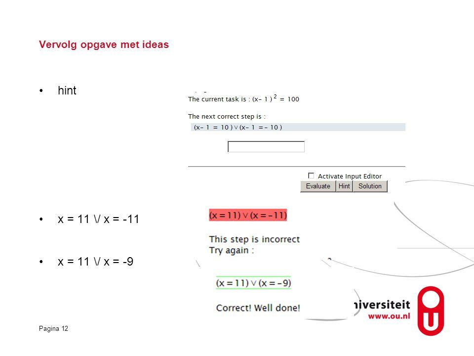 Pagina 12 Vervolg opgave met ideas hint x = 11 \/ x = -11 x = 11 \/ x = -9