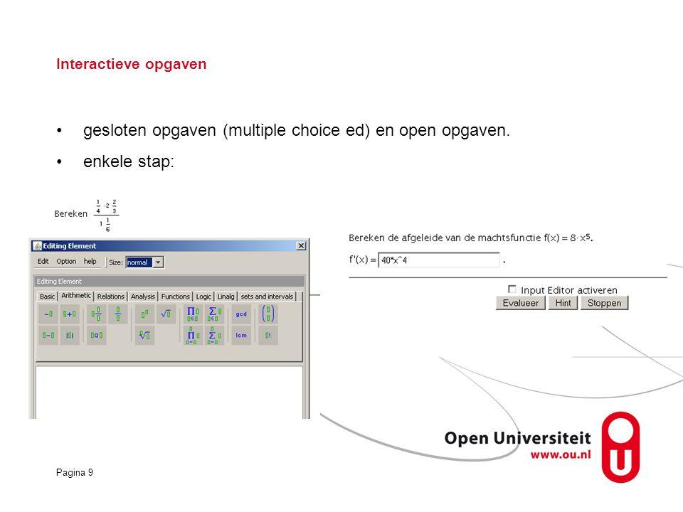 Pagina 9 Interactieve opgaven gesloten opgaven (multiple choice ed) en open opgaven. enkele stap: