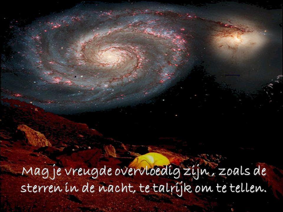 Mag je vreugde overvloedig zijn, zoals de sterren in de nacht, te talrijk om te tellen.