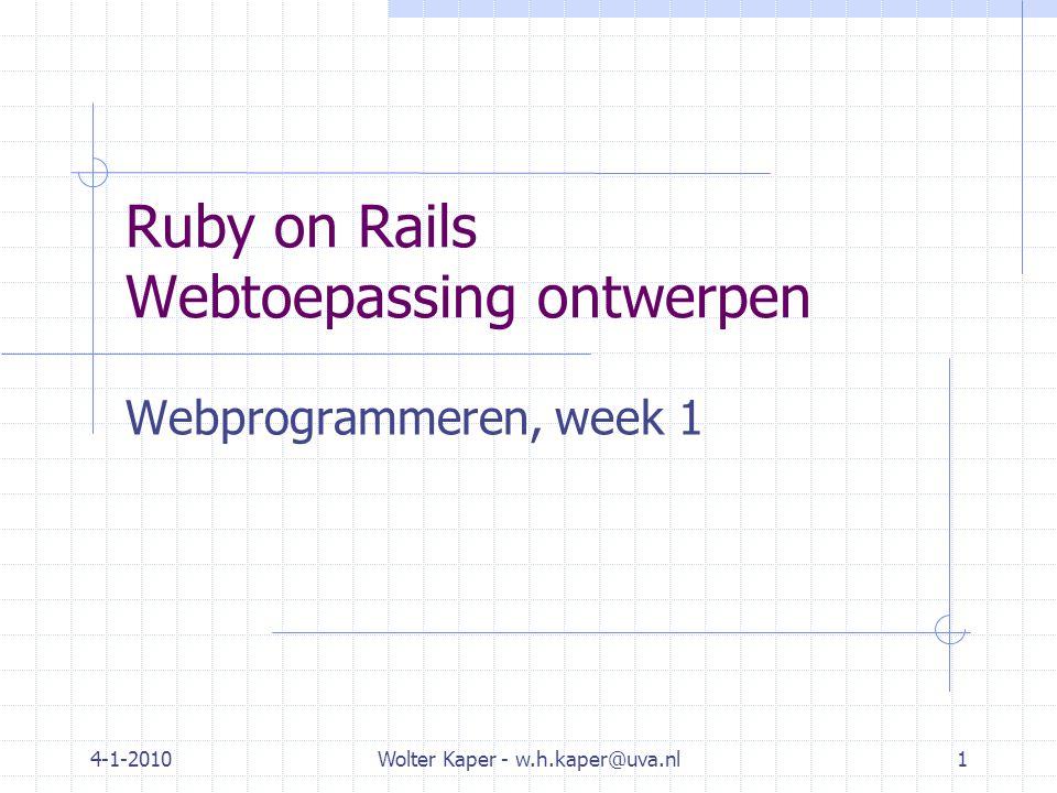 8-1-2006 Wolter Kaper - kaper@science.uva.nl12 Object-Relational Mapping (ORM) Model object Database tabel Rails ORM: elke domein-objectklasse zijn eigen tabel in de database