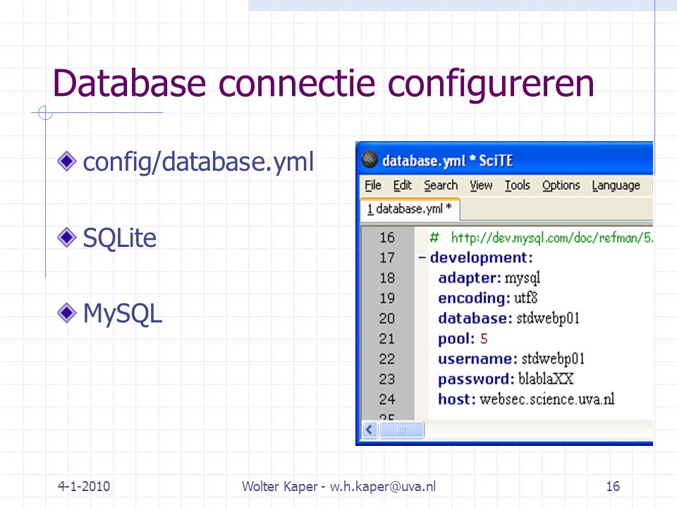 4-1-2010Wolter Kaper - w.h.kaper@uva.nl16 Database connectie configureren config/database.yml SQLite MySQL