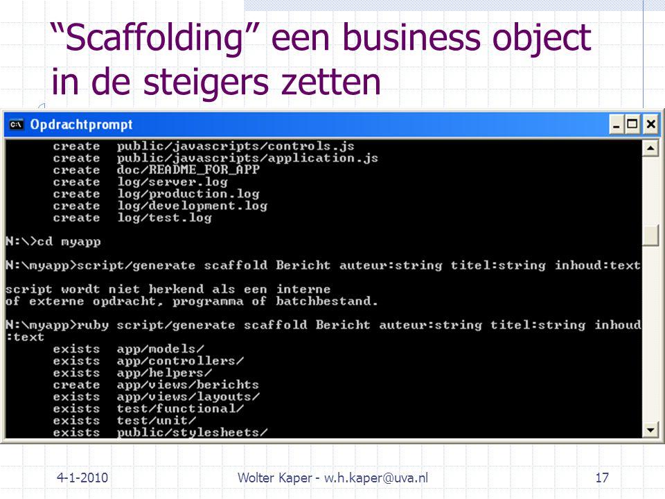 4-1-2010Wolter Kaper - w.h.kaper@uva.nl17 Scaffolding een business object in de steigers zetten