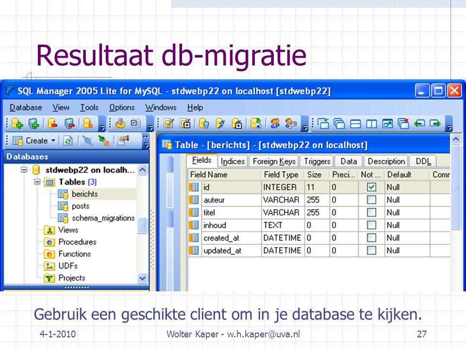 4-1-2010Wolter Kaper - w.h.kaper@uva.nl27 Resultaat db-migratie Gebruik een geschikte client om in je database te kijken.