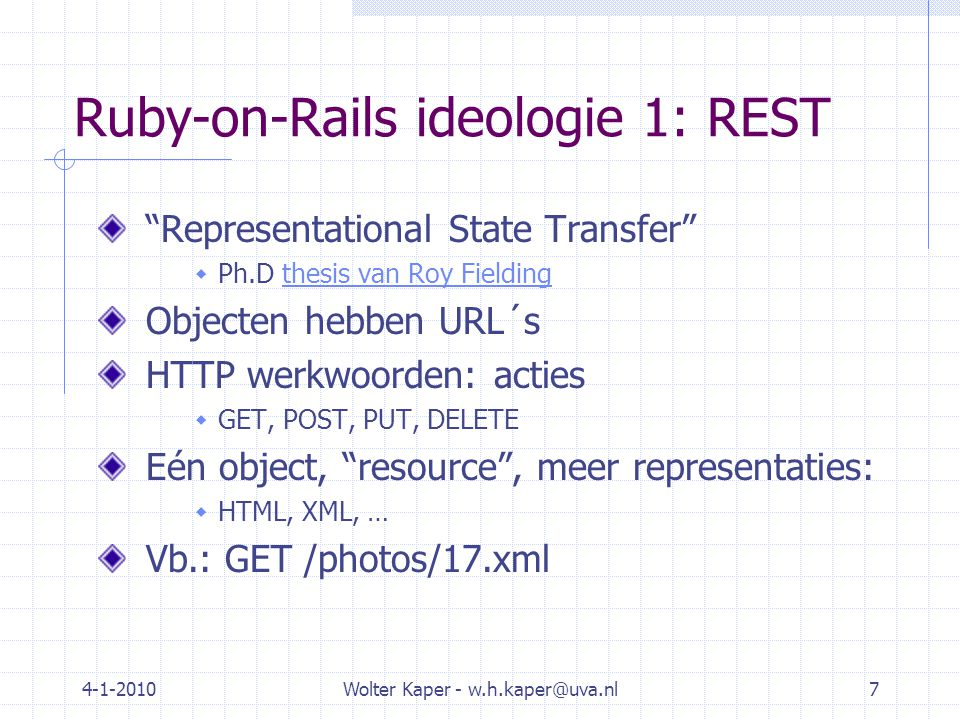 "4-1-2010Wolter Kaper - w.h.kaper@uva.nl7 Ruby-on-Rails ideologie 1: REST ""Representational State Transfer""  Ph.D thesis van Roy Fieldingthesis van Ro"