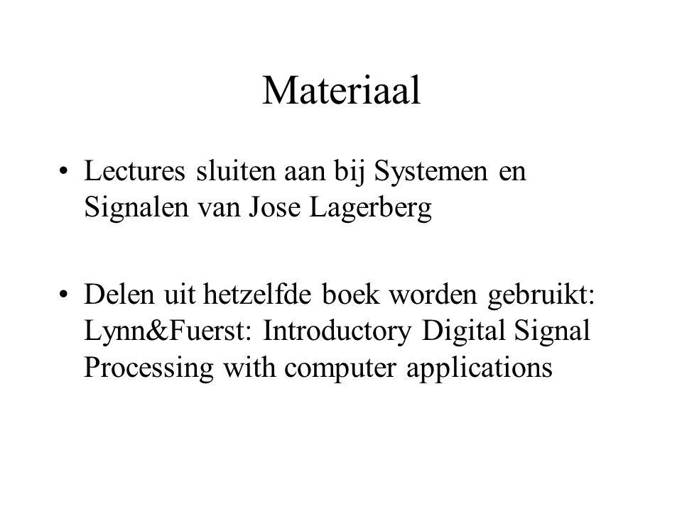 Materiaal Lectures sluiten aan bij Systemen en Signalen van Jose Lagerberg Delen uit hetzelfde boek worden gebruikt: Lynn&Fuerst: Introductory Digital Signal Processing with computer applications