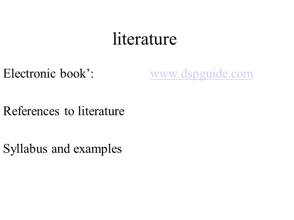 literature Electronic book':www.dspguide.comwww.dspguide.com References to literature Syllabus and examples