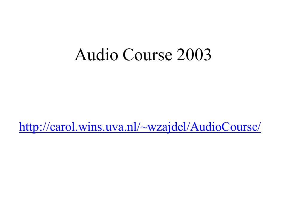 Audio Course 2003 http://carol.wins.uva.nl/~wzajdel/AudioCourse/