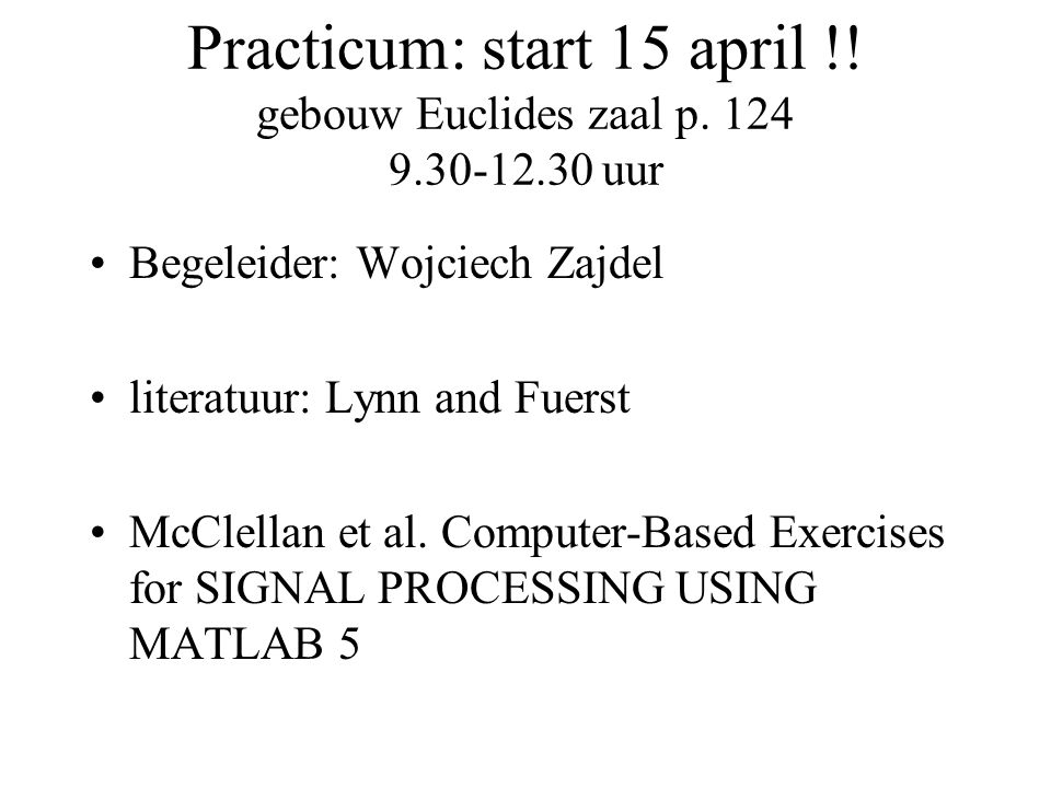 Practicum: start 15 april !. gebouw Euclides zaal p.