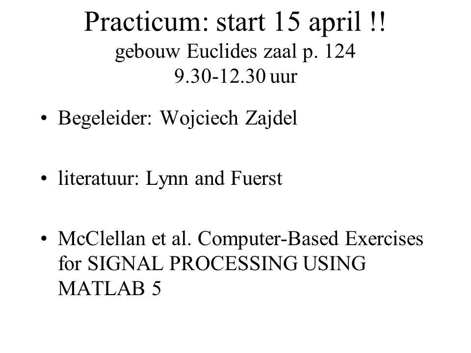 Practicum: start 15 april !.gebouw Euclides zaal p.