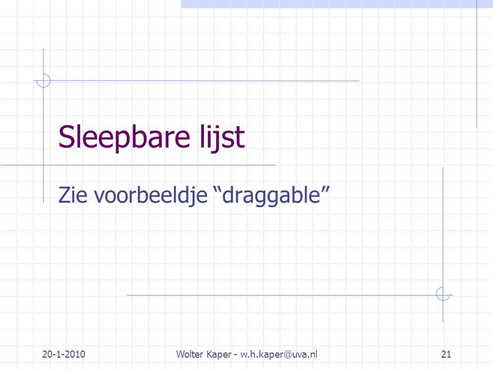 """20-1-2010Wolter Kaper - w.h.kaper@uva.nl21 Sleepbare lijst Zie voorbeeldje """"draggable"""""""