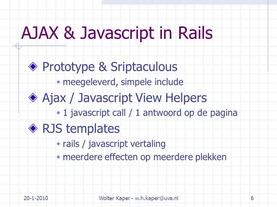 20-1-2010Wolter Kaper - w.h.kaper@uva.nl17 RJS voorbeeldje – index view Aandelen Aantal gevonden: {:action=> show , :id=>93} ) %>...en nog wat...