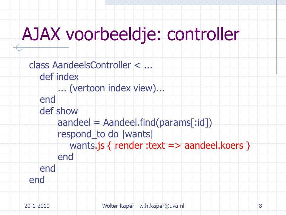 20-1-2010Wolter Kaper - w.h.kaper@uva.nl8 AJAX voorbeeldje: controller class AandeelsController <...