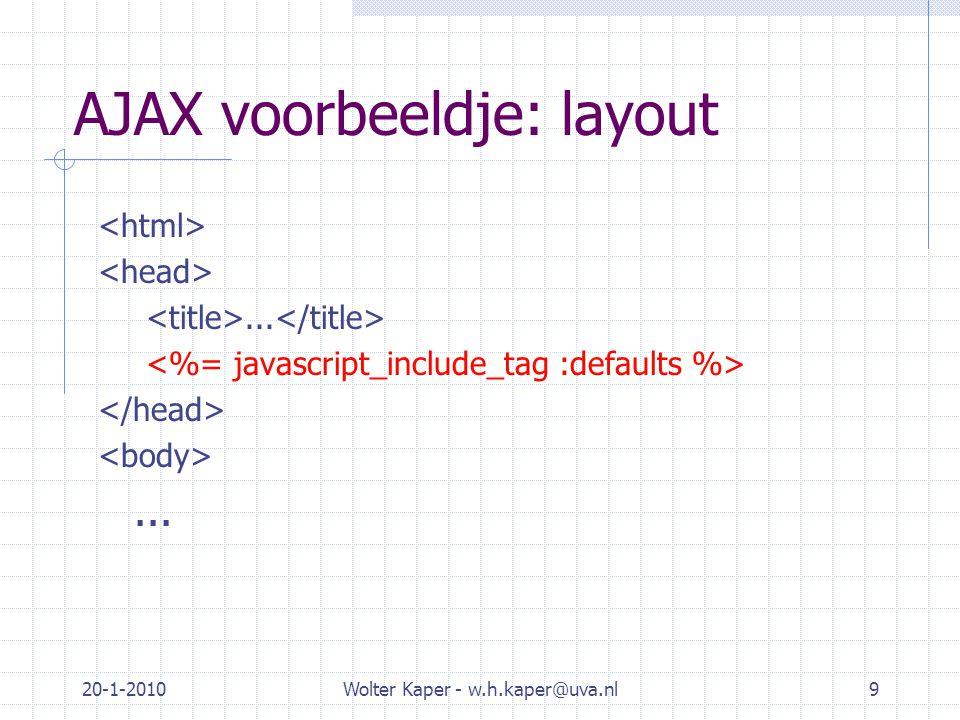 20-1-2010Wolter Kaper - w.h.kaper@uva.nl20 Overzicht RJS commando's (vervolg) page << 'mijn zelfgeschreven javascript' page.alert(bericht) page.delay(seconds) {...