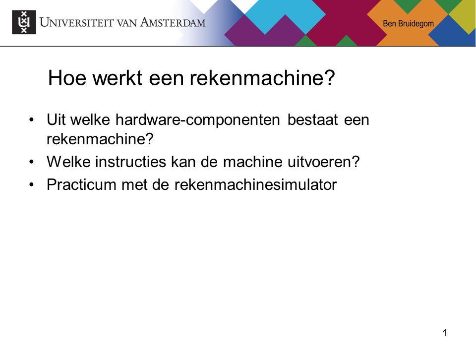 1 Hoe werkt een rekenmachine? Uit welke hardware-componenten bestaat een rekenmachine? Welke instructies kan de machine uitvoeren? Practicum met de re