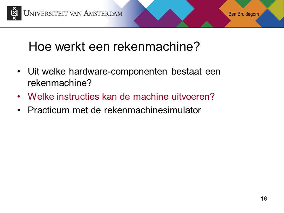 16 Hoe werkt een rekenmachine? Uit welke hardware-componenten bestaat een rekenmachine? Welke instructies kan de machine uitvoeren? Practicum met de r