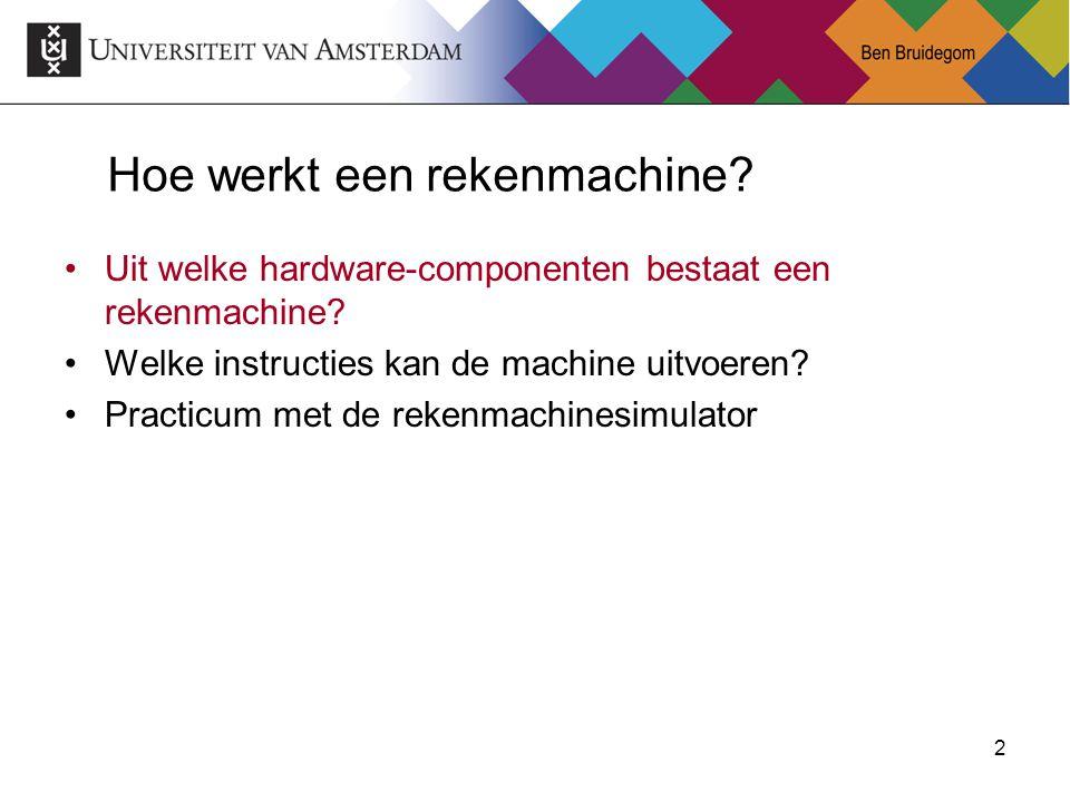 2 Hoe werkt een rekenmachine? Uit welke hardware-componenten bestaat een rekenmachine? Welke instructies kan de machine uitvoeren? Practicum met de re