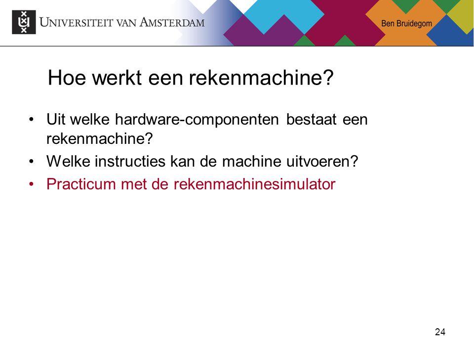 24 Hoe werkt een rekenmachine? Uit welke hardware-componenten bestaat een rekenmachine? Welke instructies kan de machine uitvoeren? Practicum met de r