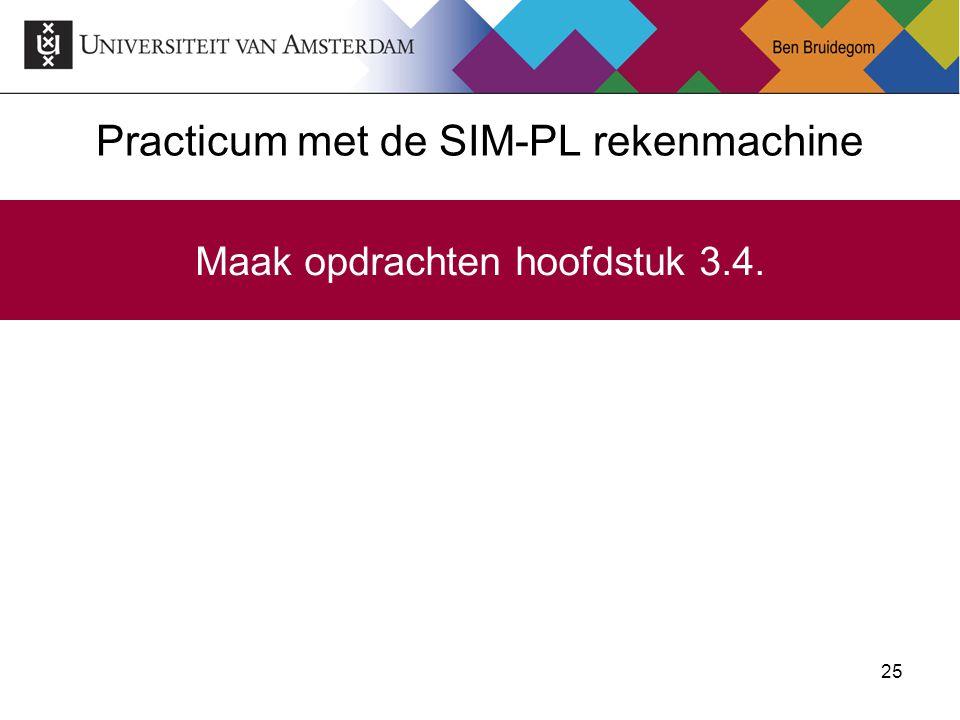 25 Practicum met de SIM-PL rekenmachine Maak opdrachten hoofdstuk 3.4.