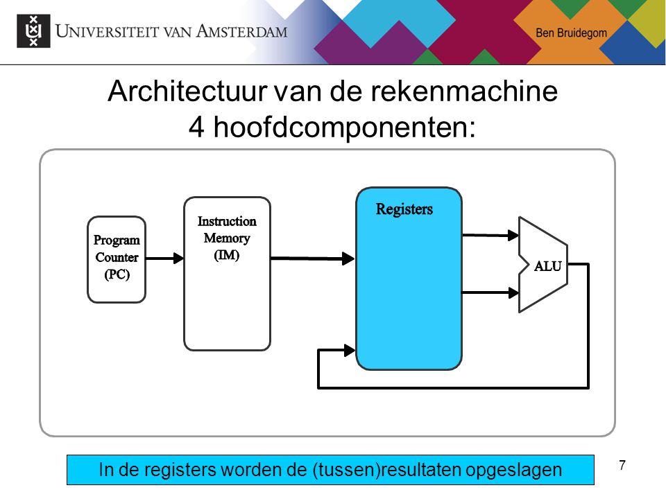 7 Architectuur van de rekenmachine 4 hoofdcomponenten: In de registers worden de (tussen)resultaten opgeslagen