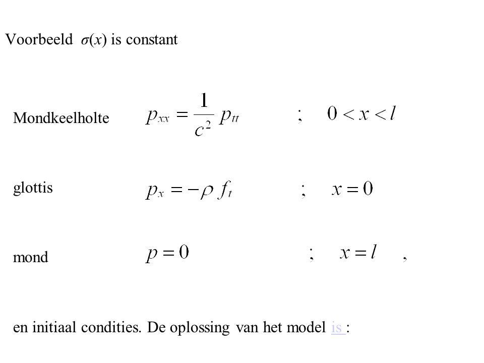 Voorbeeld σ(x) is constant Mondkeelholte glottis mond en initiaal condities. De oplossing van het model is :is