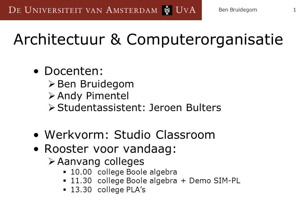 Ben Bruidegom1 Architectuur & Computerorganisatie Docenten:  Ben Bruidegom  Andy Pimentel  Studentassistent: Jeroen Bulters Werkvorm: Studio Classr