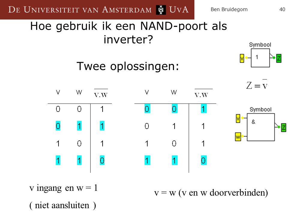 Ben Bruidegom40 Hoe gebruik ik een NAND-poort als inverter? Twee oplossingen: v ingang en w = 1 ( niet aansluiten ) v = w (v en w doorverbinden)