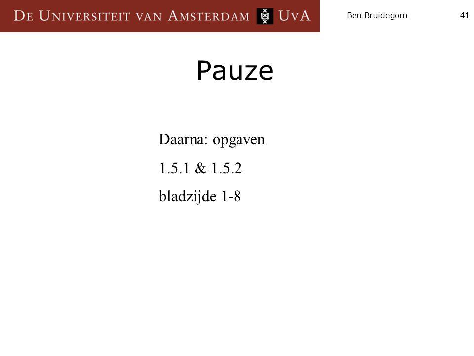 Ben Bruidegom41 Pauze Daarna: opgaven 1.5.1 & 1.5.2 bladzijde 1-8