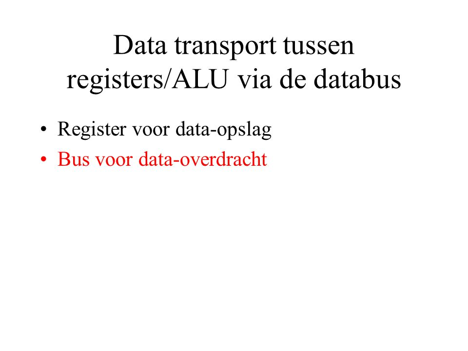 Data transport tussen registers/ALU via de databus Register voor data-opslag Bus voor data-overdracht