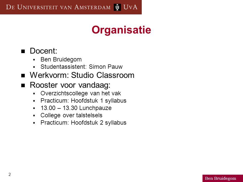 Ben Bruidegom 2 Docent:  Ben Bruidegom  Studentassistent: Simon Pauw Werkvorm: Studio Classroom Rooster voor vandaag:  Overzichtscollege van het va