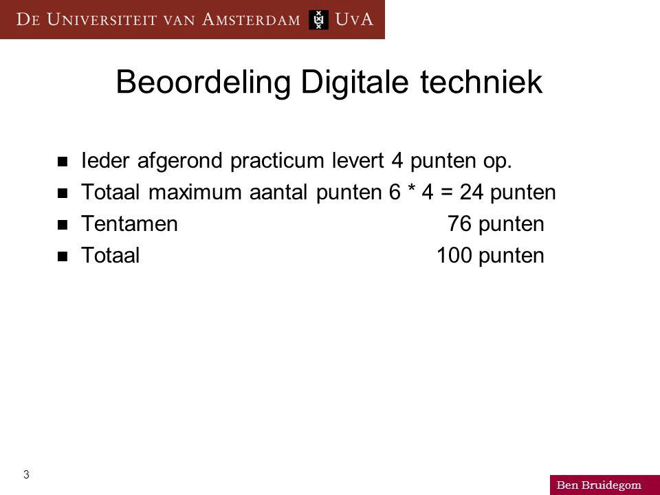 Ben Bruidegom 3 Beoordeling Digitale techniek Ieder afgerond practicum levert 4 punten op. Totaal maximum aantal punten 6 * 4 = 24 punten Tentamen 76