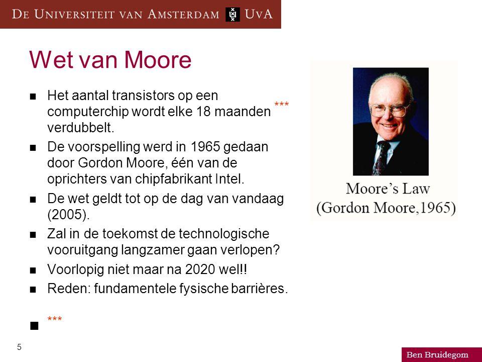 Ben Bruidegom 5 Wet van Moore Het aantal transistors op een computerchip wordt elke 18 maanden *** verdubbelt. De voorspelling werd in 1965 gedaan doo
