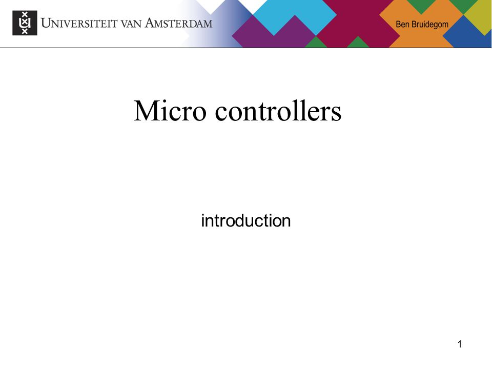 1Ben Bruidegom 1 Micro controllers introduction