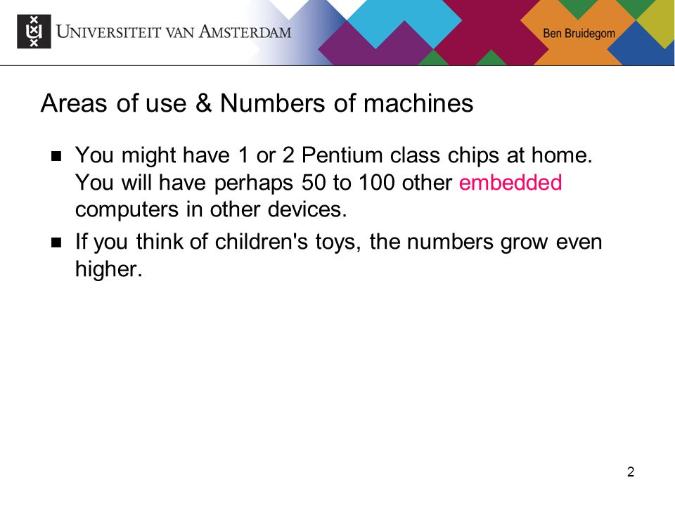 2Ben Bruidegom 2 Areas of use & Numbers of machines You might have 1 or 2 Pentium class chips at home.