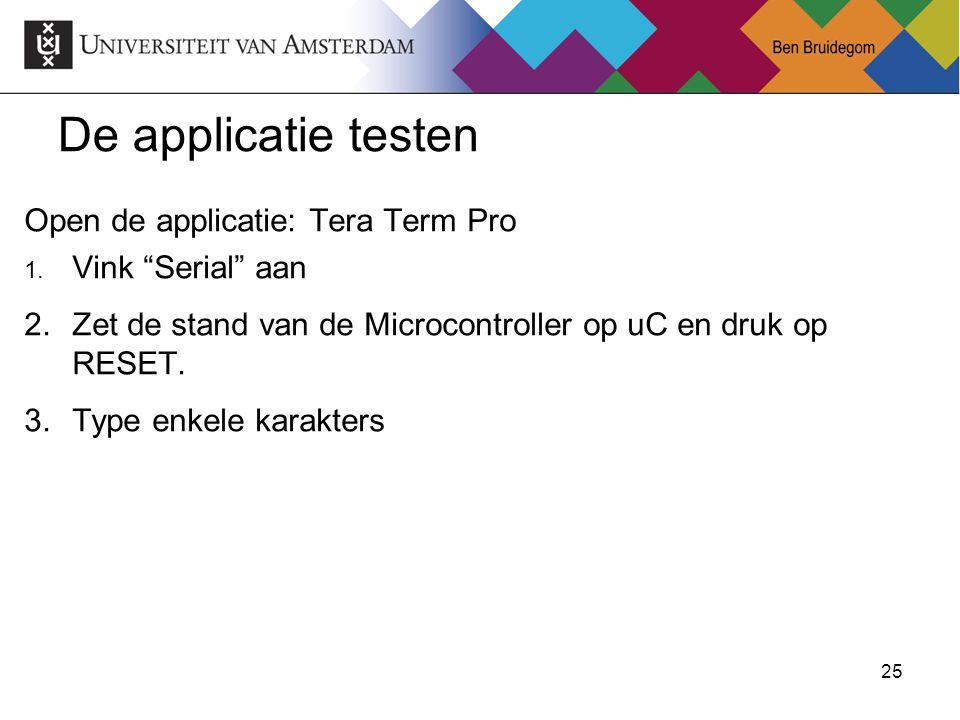 """25Ben Bruidegom 25 De applicatie testen Open de applicatie: Tera Term Pro 1. Vink """"Serial"""" aan 2.Zet de stand van de Microcontroller op uC en druk op"""