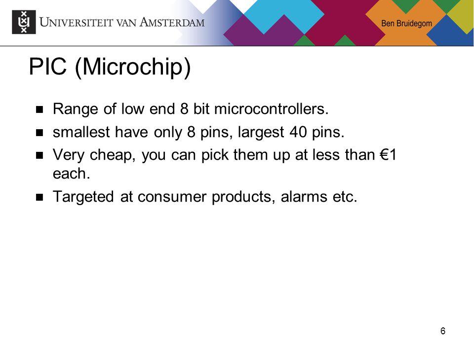 6Ben Bruidegom 6 PIC (Microchip) Range of low end 8 bit microcontrollers.