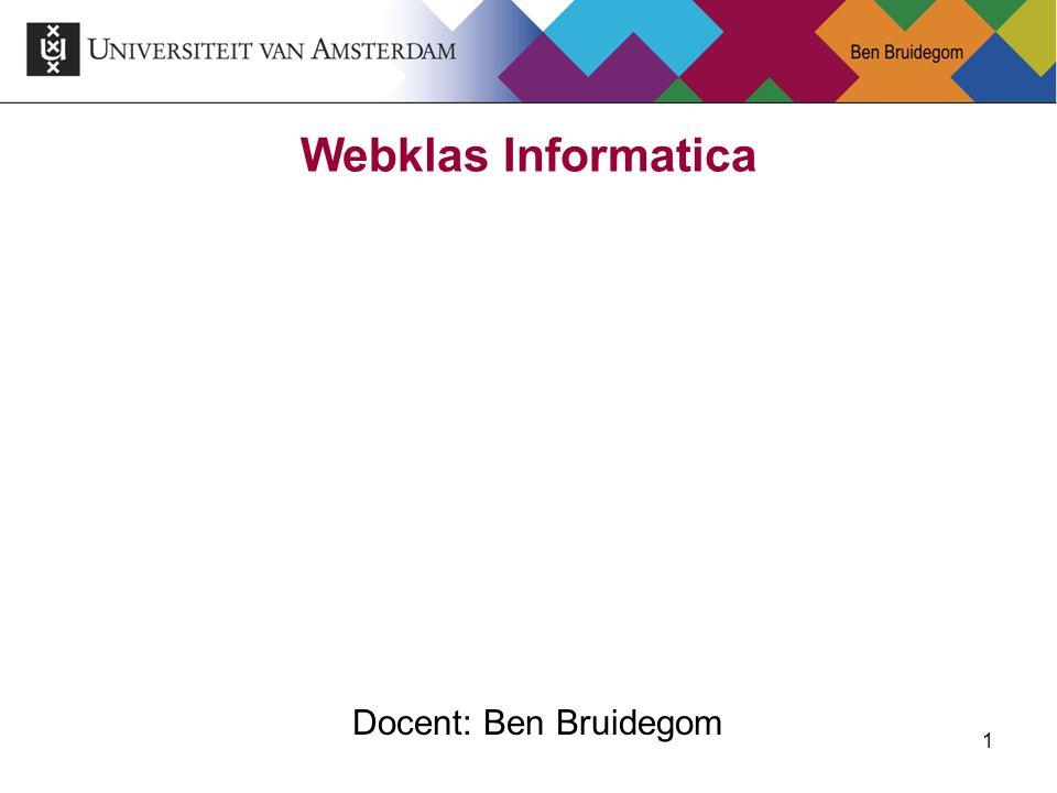 1 Docent: Ben Bruidegom Webklas Informatica