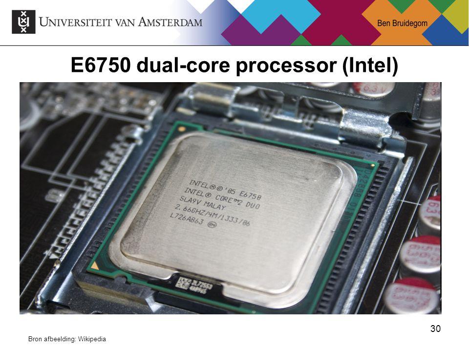 30 E6750 dual-core processor (Intel) Bron afbeelding: Wikipedia